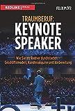 Traumberuf: Keynote Speaker: Wie Sie als Redner durchstarten  - Geschäftsmodell, Kundenakquise und...
