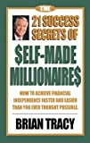 The 21 Success Secrets of Self-Made Millionaires: How to Achieve Financial Independence Faster and...