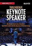 Traumberuf: Keynote Speaker: Wie Sie als Redner durchstarten – Geschäftsmodell, Kundenakquise und...