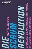 Die Scrum-Revolution: Management mit der bahnbrechenden Methode der erfolgreichsten Unternehmen