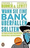 Wann Sie eine Bank überfallen sollten: 131 verblüffende Erkenntnisse aus der Welt der Wirtschaft