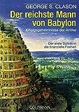 Der reichste Mann von Babylon: Erfolgsgeheimnisse der Antike - Der erste Schritt in die finanzielle...