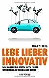 Lebe lieber innovativ: Warum man die besten Ideen findet, wenn man das Unmögliche denkt